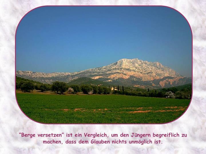 """""""Berge versetzen"""" ist ein Vergleich, um den Jüngern"""