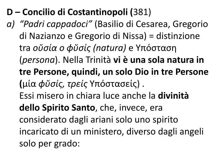 D – Concilio di Costantinopoli (