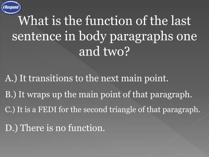 What is the function of the last sentence in body paragraphs one and two?