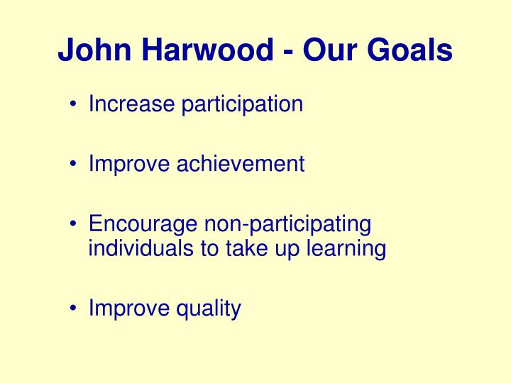 John Harwood - Our Goals