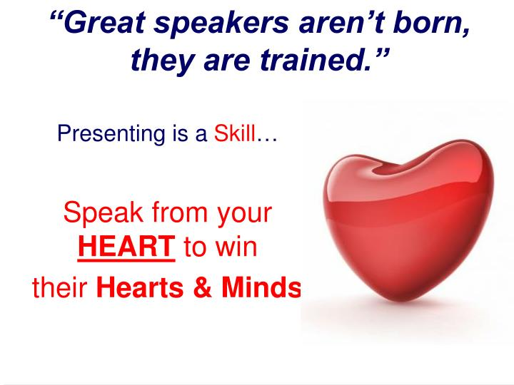 """Great speakers aren't born, they are trained."""