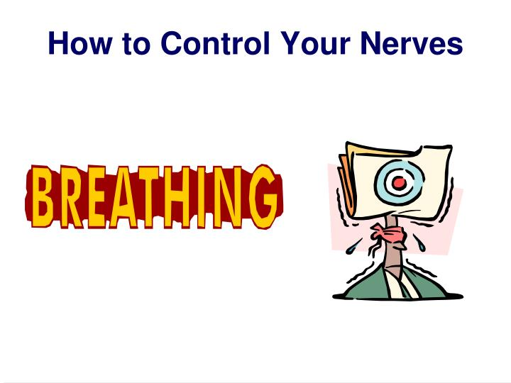 How to Control Your Nerves