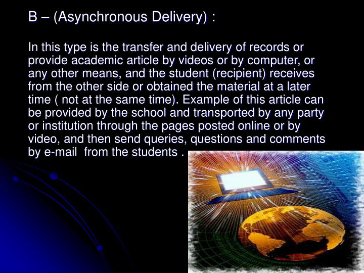 B – (Asynchronous Delivery) :