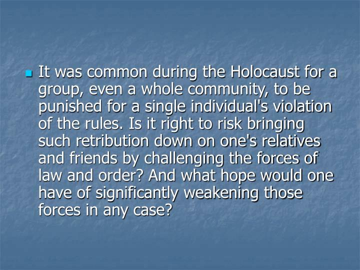 It was common during the Holocaust for a group, even a whole community, to be punished for a single ...