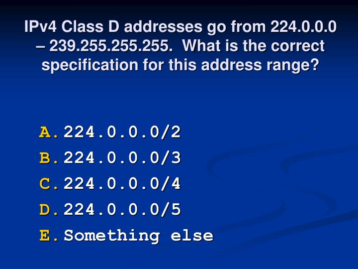 IPv4 Class D addresses go from 224.0.0.0 – 239.255.255.255.  What is the correct specification for this address range?