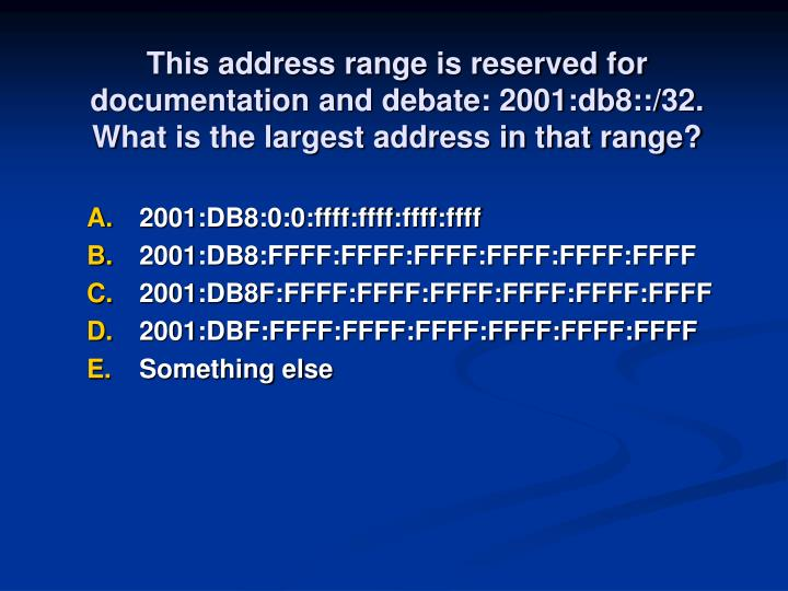 This address range is reserved for documentation and debate: 2001:db8::/32.  What is the largest address in that range?