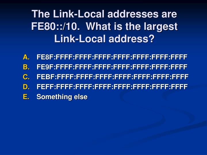 The Link-Local addresses are FE80::/10.  What is the largest