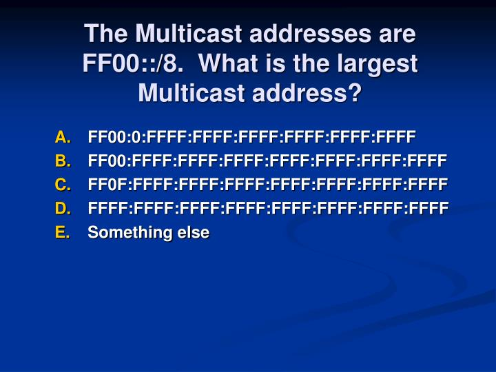 The Multicast addresses are FF00::/8.  What is the largest