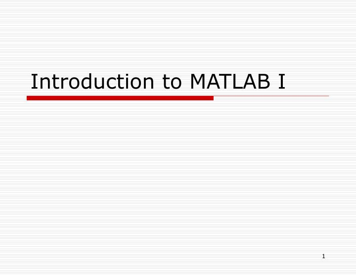 Introduction to matlab i
