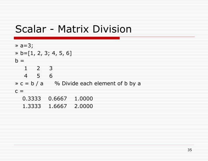 Scalar - Matrix Division