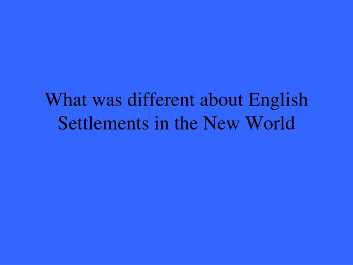 What was different about English Settlements in the New World
