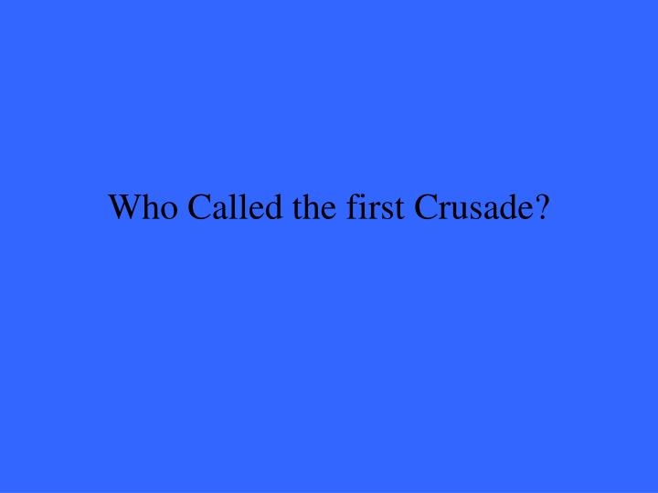 Who Called the first Crusade?