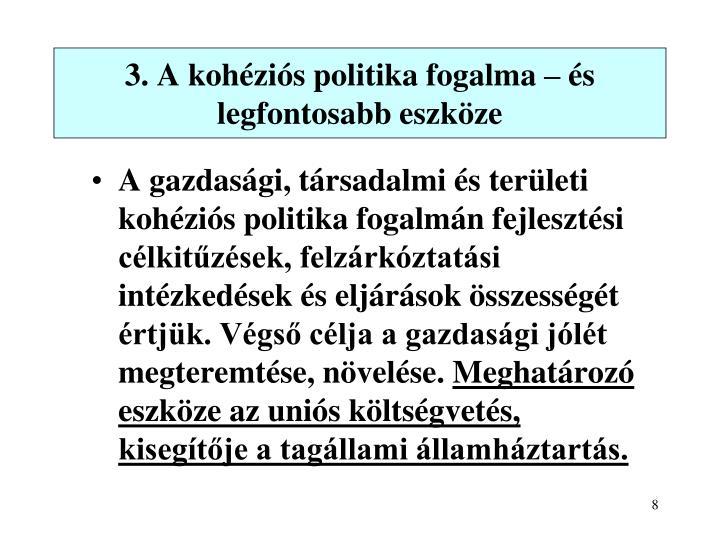 3. A kohéziós politika fogalma – és legfontosabb eszköze