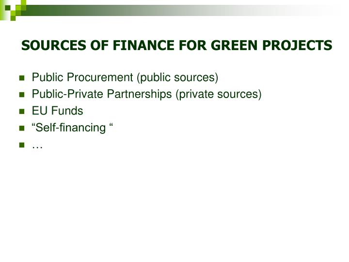 SOURCES OF FINANCE FOR GREEN PROJECTS