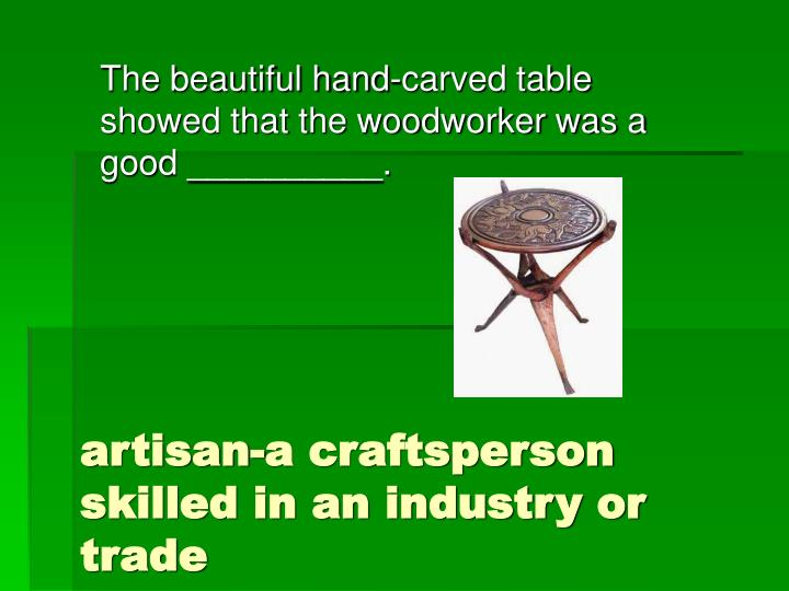 artisan-a craftsperson skilled in an industry or trade