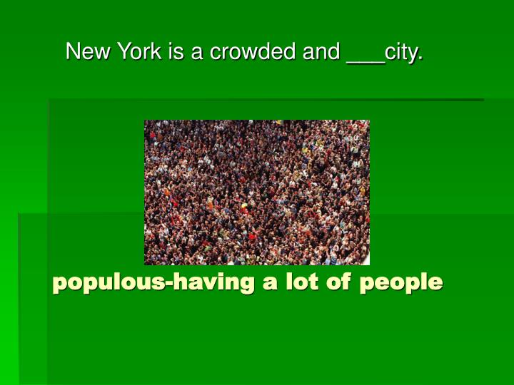 populous-having a lot of people