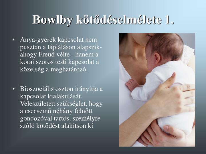 Bowlby kötődéselmélete 1.