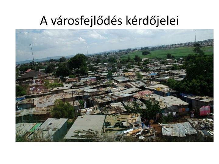 A városfejlődés kérdőjelei