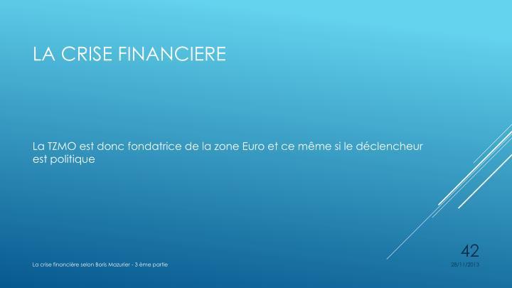 La TZMO est donc fondatrice de la zone Euro et ce même si le déclencheur est politique