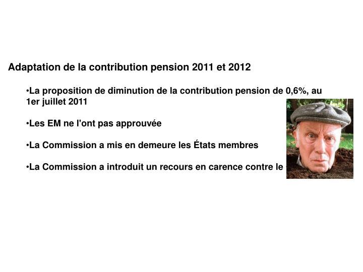 Adaptation de la contribution pension 2011 et 2012