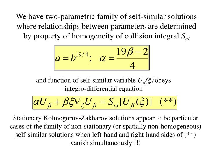 We have two-parametric family of self-similar solutions where relationships between parameters are determined by property of homogeneity of collision integral