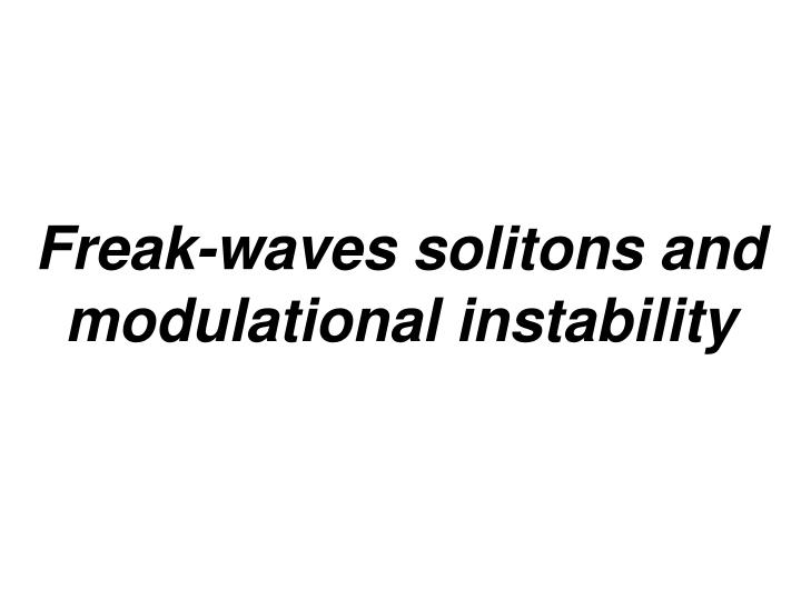 Freak-waves solitons and modulational instability