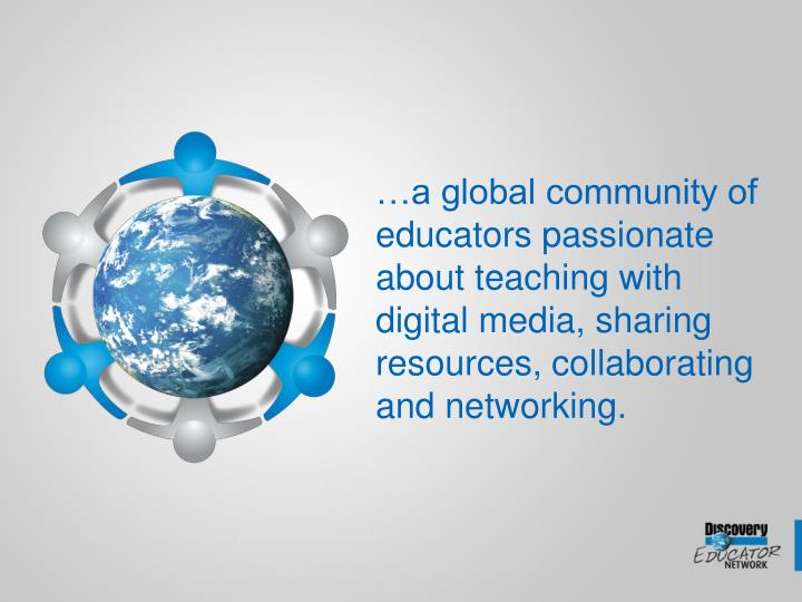 …a global community of educators passionate about teaching with digital media, sharing resources, collaborating and networking.