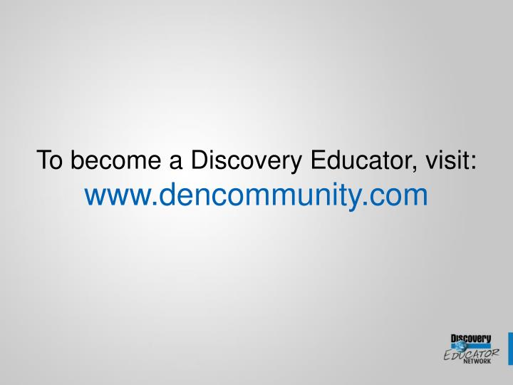 To become a discovery educator visit www dencommunity com