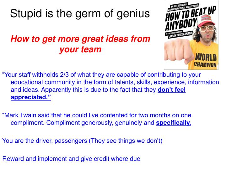 Stupid is the germ of genius