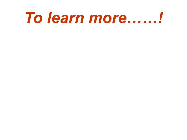 To learn more……!