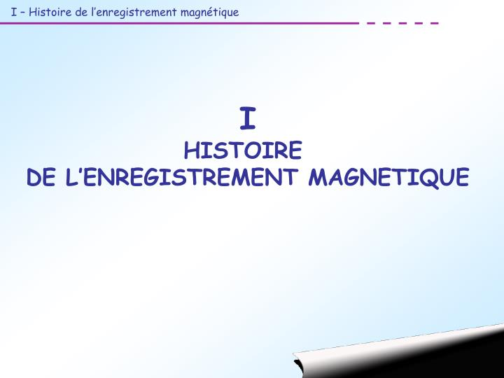 I – Histoire de l'enregistrement magnétique