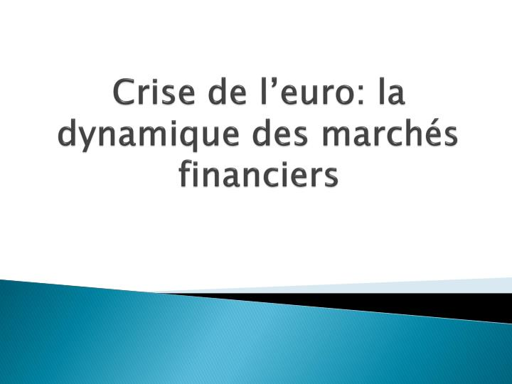 Crise de l euro la dynamique des march s financiers