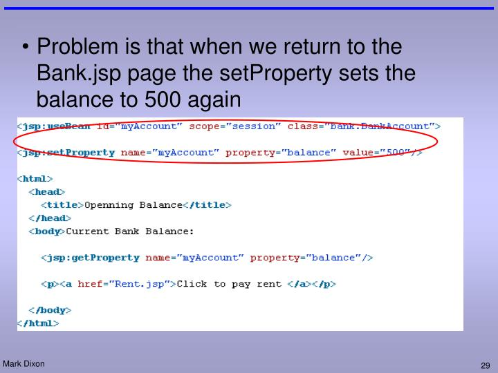 Problem is that when we return to the Bank.jsp page the setProperty sets the balance to 500 again