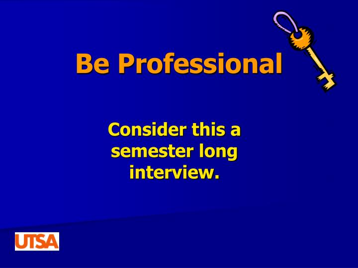 Be Professional