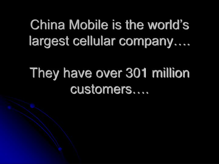 China Mobile is the world's largest cellular company….
