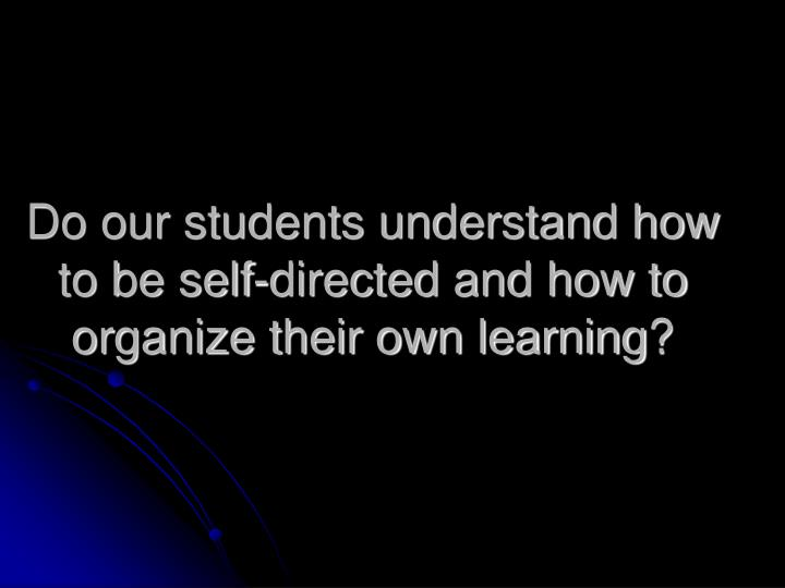 Do our students understand how to be self-directed