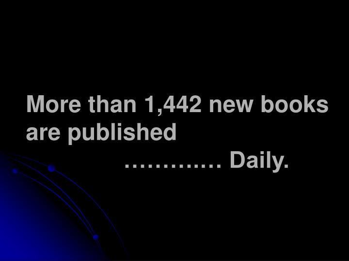 More than 1,442 new books are published