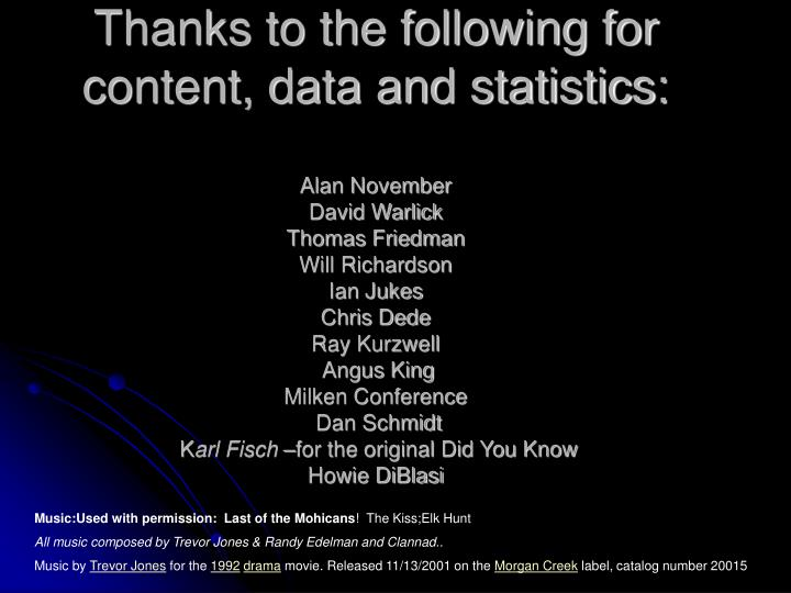 Thanks to the following for content, data and statistics: