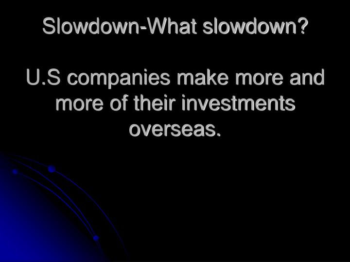 Slowdown-What slowdown?