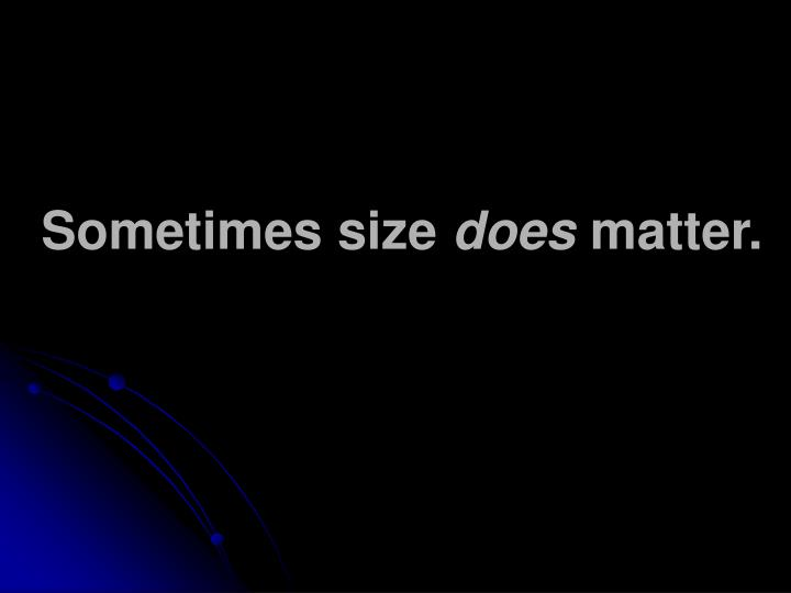 Sometimes size