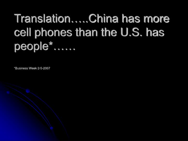 Translation…..China has more cell phones than the U.S. has people*……