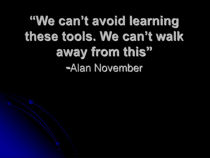 """We can't avoid learning these tools. We can't walk away from this"""