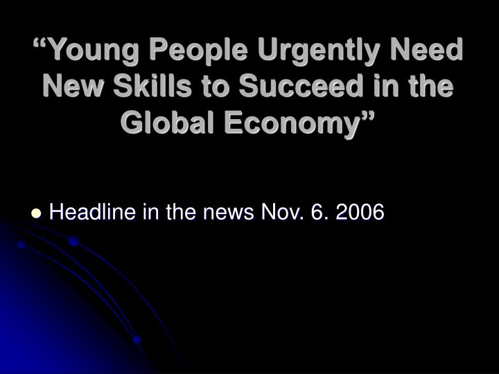 """Young People Urgently Need New Skills to Succeed in the Global Economy"""