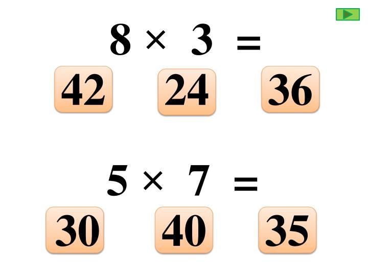 8 ×  3  =
