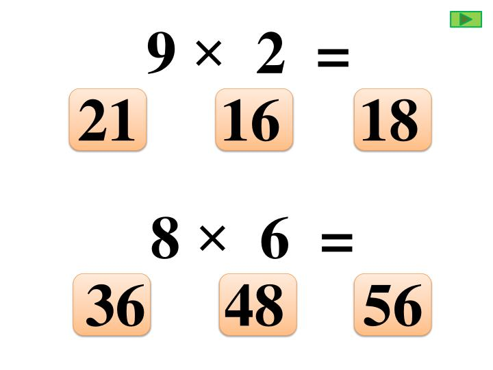 9 ×  2  =