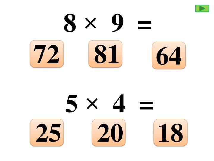 8 ×  9  =