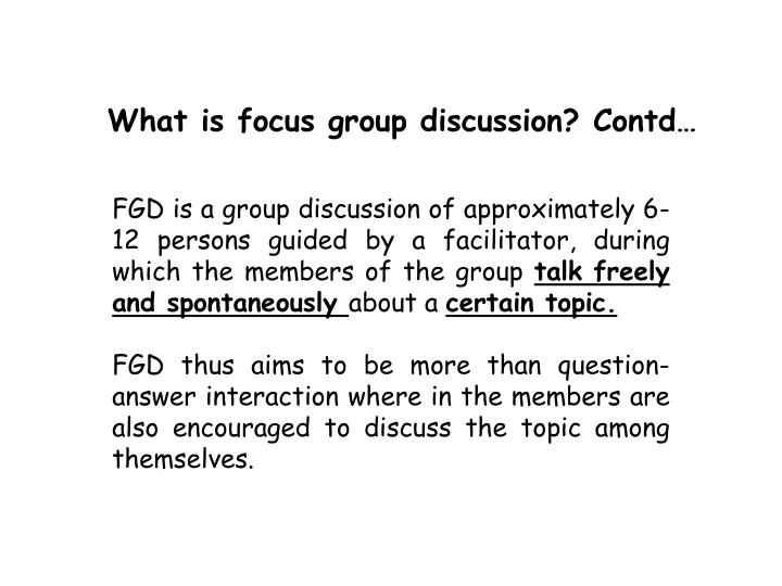 What is focus group discussion? Contd…