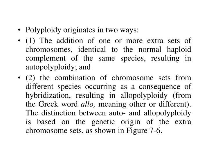 Polyploidy originates in two ways: