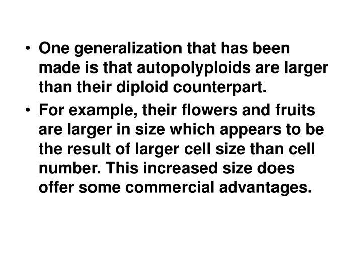 One generalization that has been made is that autopolyploids are larger than their diploid counterpart.