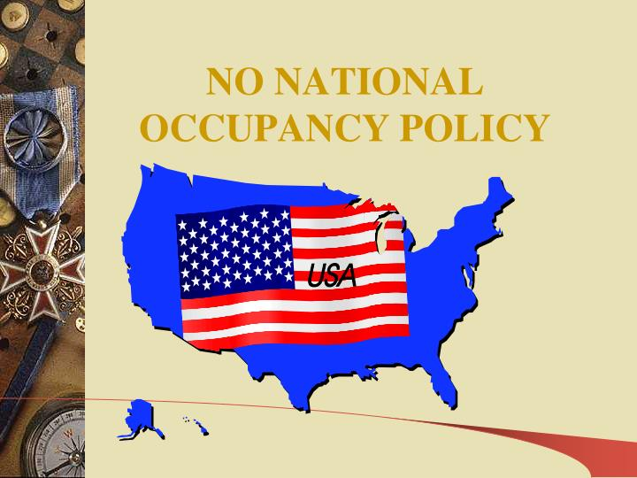 NO NATIONAL OCCUPANCY POLICY